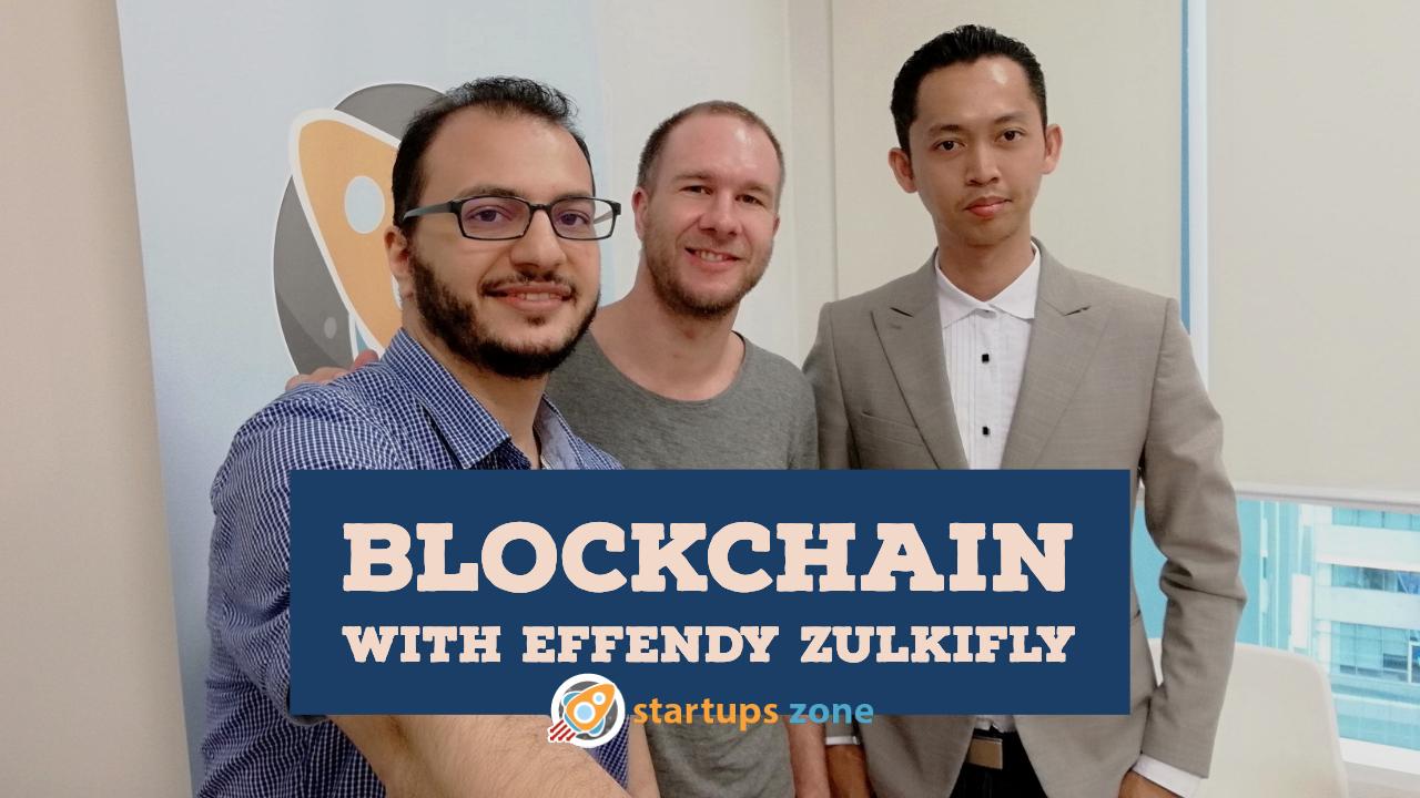 Blockchain with Effendy Zulkifly – Startups Zone Talk Episode #7