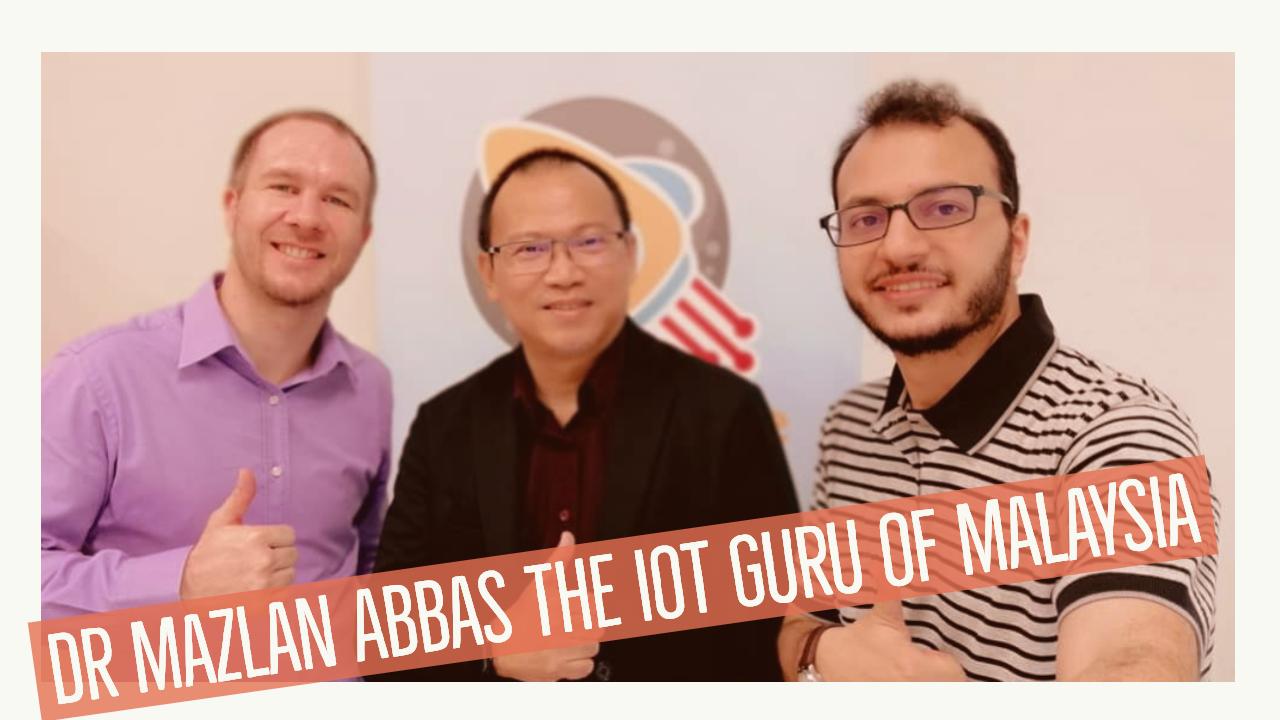 Dr Mazlan Abbas The IoT Guru of Malaysia