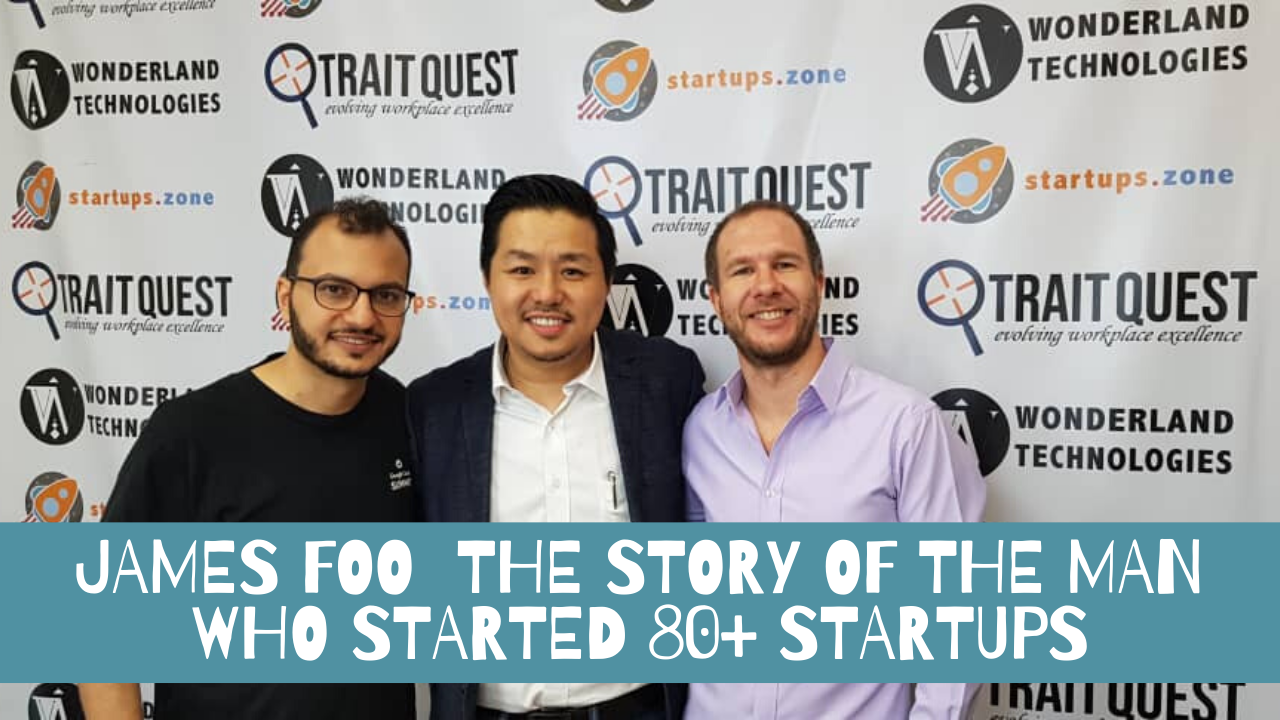 James Foo The story of the man who started 80+ Startups – Startups Zone Talk #24