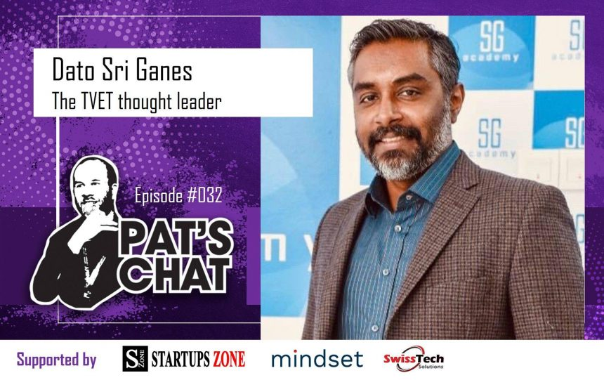 Pat's Chat Ep. #032 – Dato Sri Ganes, The TVET thought leader
